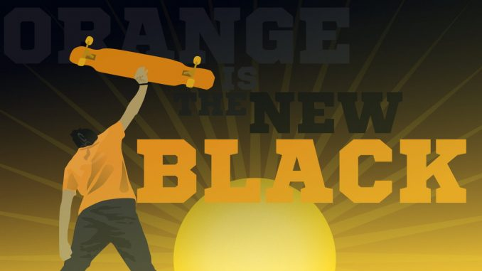 orange is the new black – Longboard