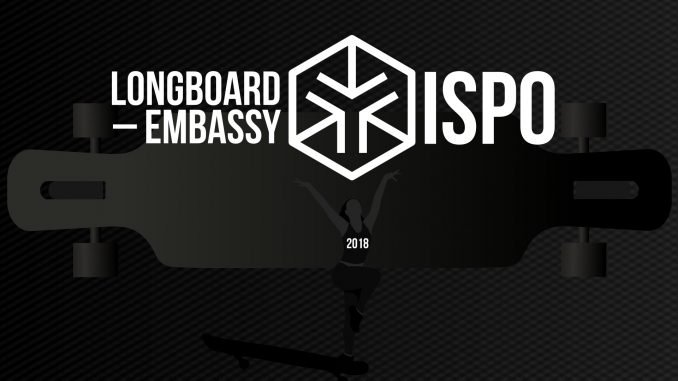 ISPO 2018 – Longboard-Embassy – latest Longboard News